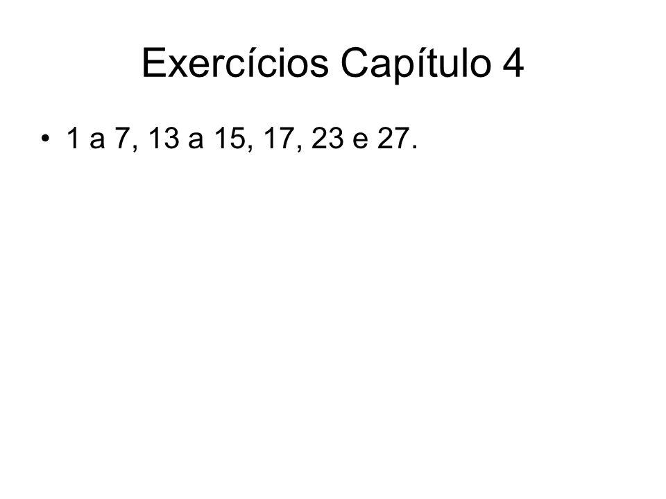Exercícios Capítulo 4 1 a 7, 13 a 15, 17, 23 e 27.
