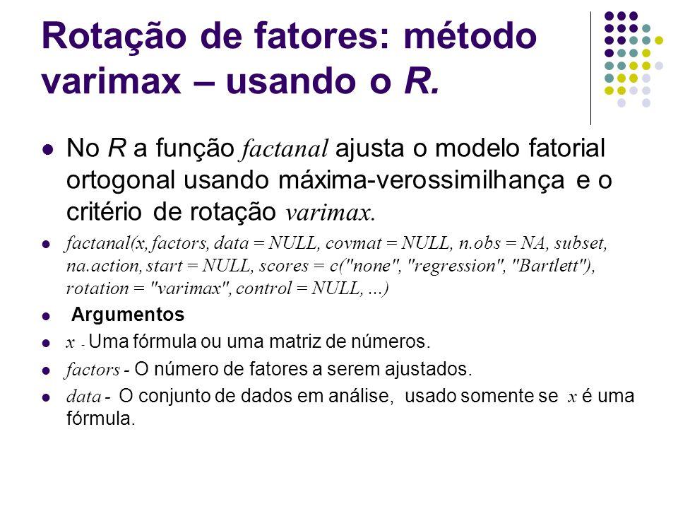 Rotação de fatores: método varimax – usando o R. No R a função factanal ajusta o modelo fatorial ortogonal usando máxima-verossimilhança e o critério