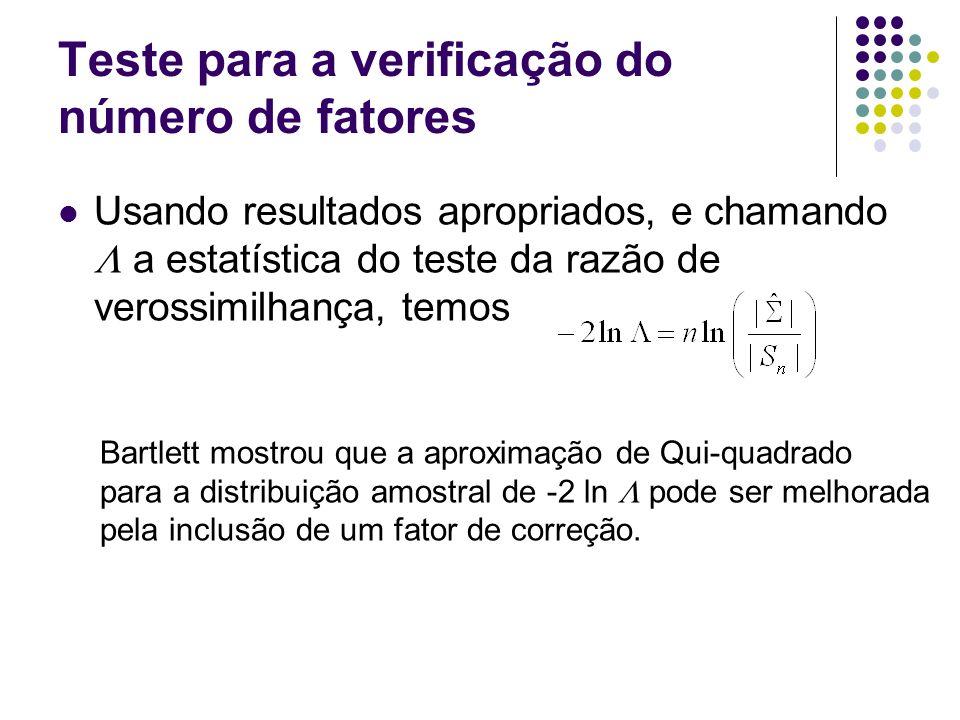 Teste para a verificação do número de fatores Usando resultados apropriados, e chamando a estatística do teste da razão de verossimilhança, temos Bart
