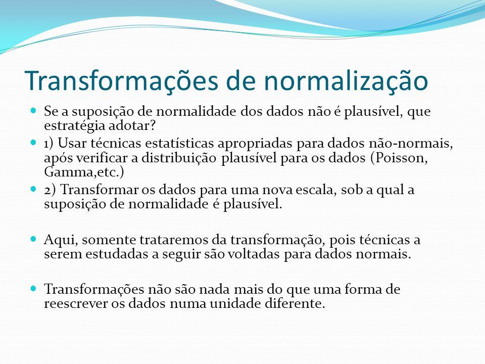 Transformações de normalização Se a suposição de normalidade dos dados não é plausível, que estratégia adotar? 1) Usar técnicas estatísticas apropriad