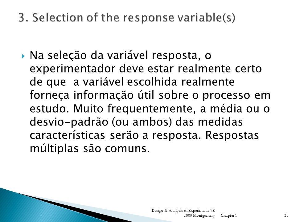 Na seleção da variável resposta, o experimentador deve estar realmente certo de que a variável escolhida realmente forneça informação útil sobre o pro