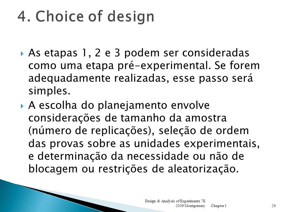 As etapas 1, 2 e 3 podem ser consideradas como uma etapa pré-experimental. Se forem adequadamente realizadas, esse passo será simples. A escolha do pl