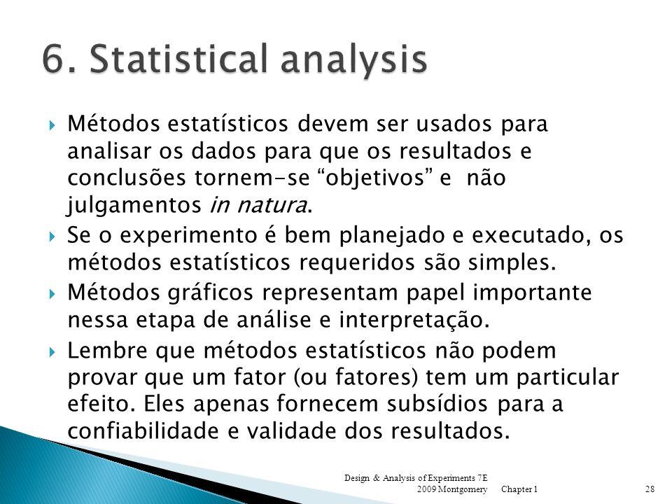 Métodos estatísticos devem ser usados para analisar os dados para que os resultados e conclusões tornem-se objetivos e não julgamentos in natura. Se o