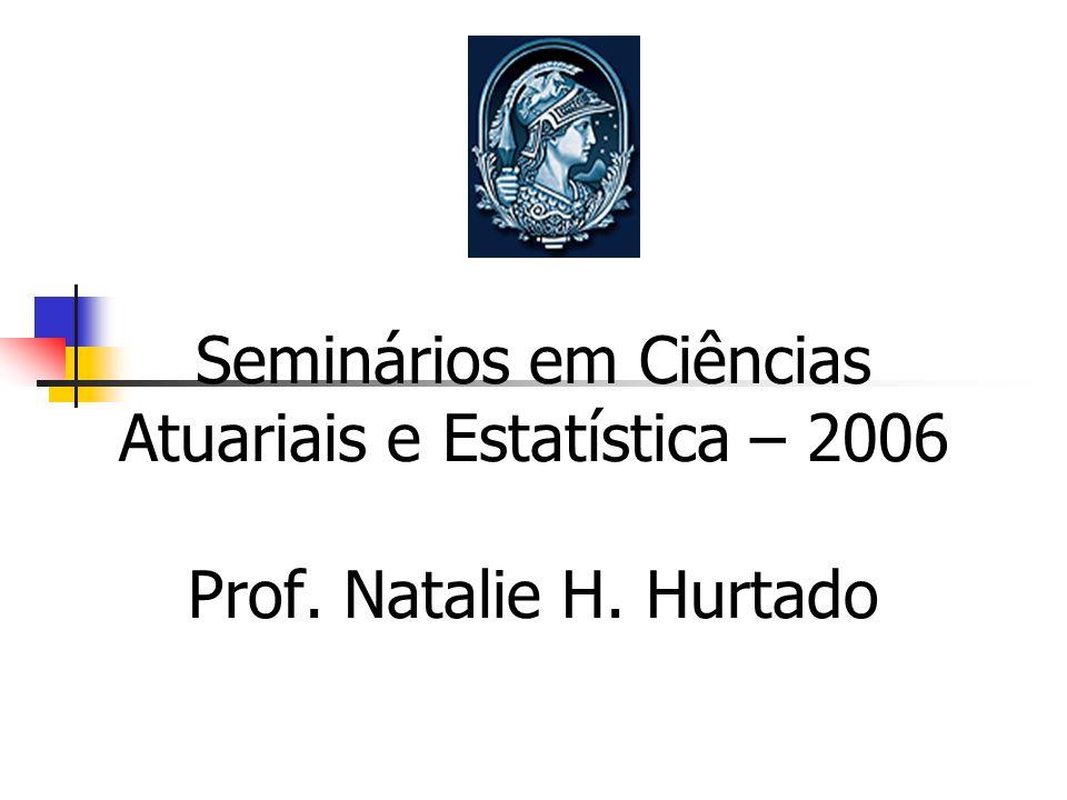 ontro de Profissionais da Seminários em Ciências Atuariais e Estatística – 2006 Prof. Natalie H. Hurtado