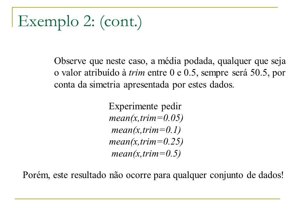 Exemplo 2: (cont.) Observe que neste caso, a média podada, qualquer que seja o valor atribuído à trim entre 0 e 0.5, sempre será 50.5, por conta da simetria apresentada por estes dados.