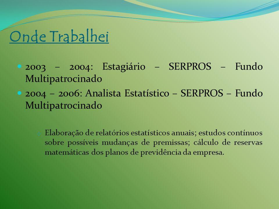 2003 – 2004: Estagiário – SERPROS – Fundo Multipatrocinado 2004 – 2006: Analista Estatístico – SERPROS – Fundo Multipatrocinado o Elaboração de relató