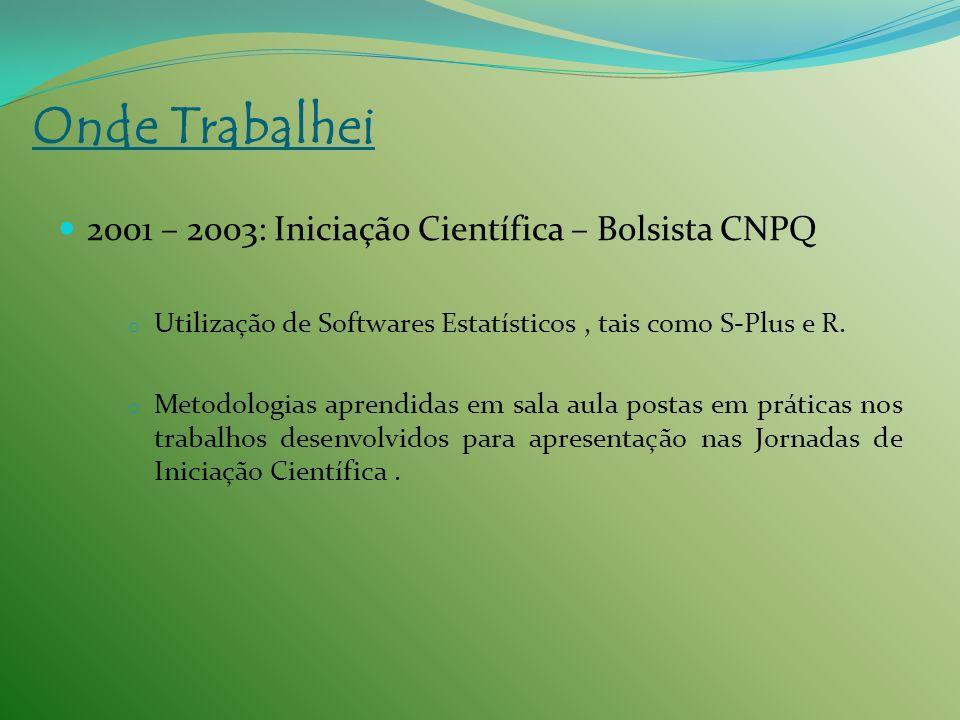 2001 – 2003: Iniciação Científica – Bolsista CNPQ o Utilização de Softwares Estatísticos, tais como S-Plus e R. o Metodologias aprendidas em sala aula