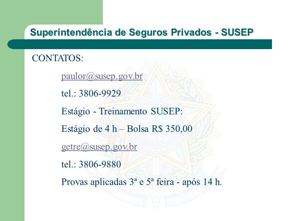 Superintendência de Seguros Privados - SUSEP CONTATOS: paulor@susep.gov.br tel.: 3806-9929 Estágio - Treinamento SUSEP: Estágio de 4 h – Bolsa R$ 350,