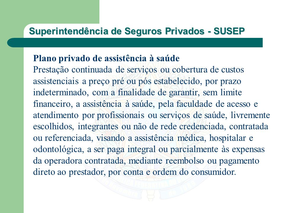 Superintendência de Seguros Privados - SUSEP Planos registrados Os planos privados de assistência à saúde a serem ofertados pelas operadoras devem ser registrados na ANS como condição para sua comercialização.