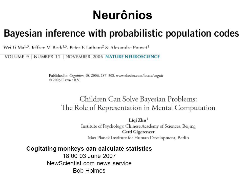Neurônios Cogitating monkeys can calculate statistics 18:00 03 June 2007 NewScientist.com news service Bob Holmes