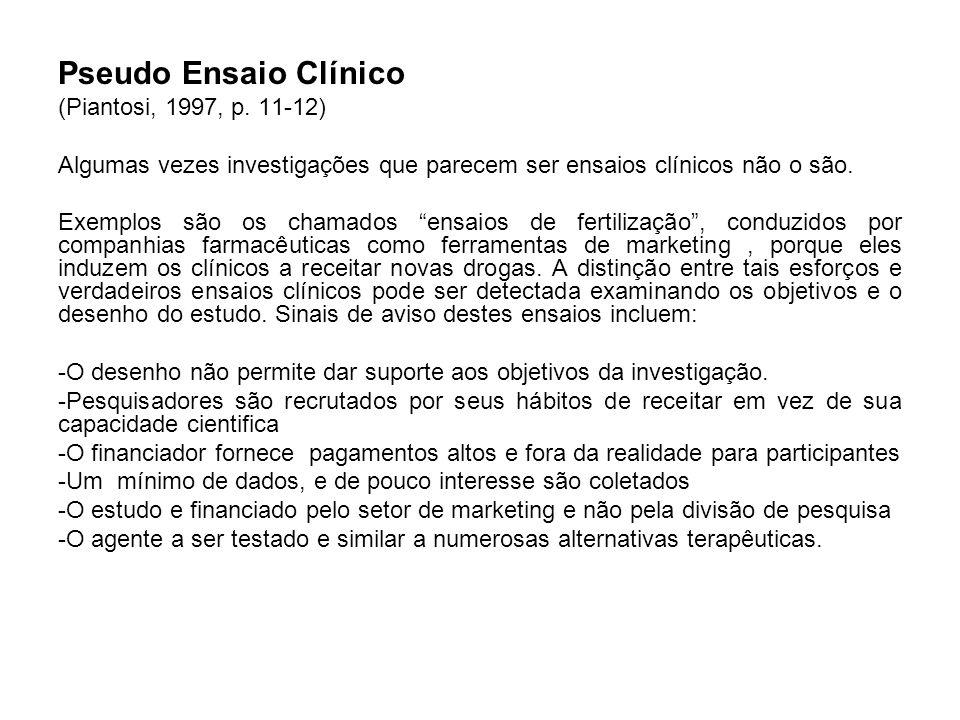 Pseudo Ensaio Clínico (Piantosi, 1997, p. 11-12) Algumas vezes investigações que parecem ser ensaios clínicos não o são. Exemplos são os chamados ensa