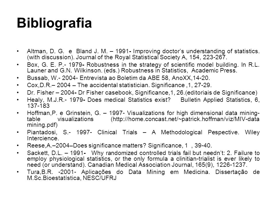 Bibliografia Altman, D. G. e Bland J. M. – 1991- Improving doctors understanding of statistics. (with discussion). Journal of the Royal Statistical So
