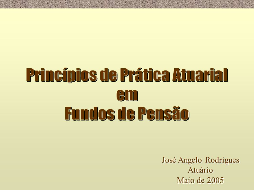 José Angelo Rodrigues Atuário Maio de 2005 José Angelo Rodrigues Atuário Maio de 2005