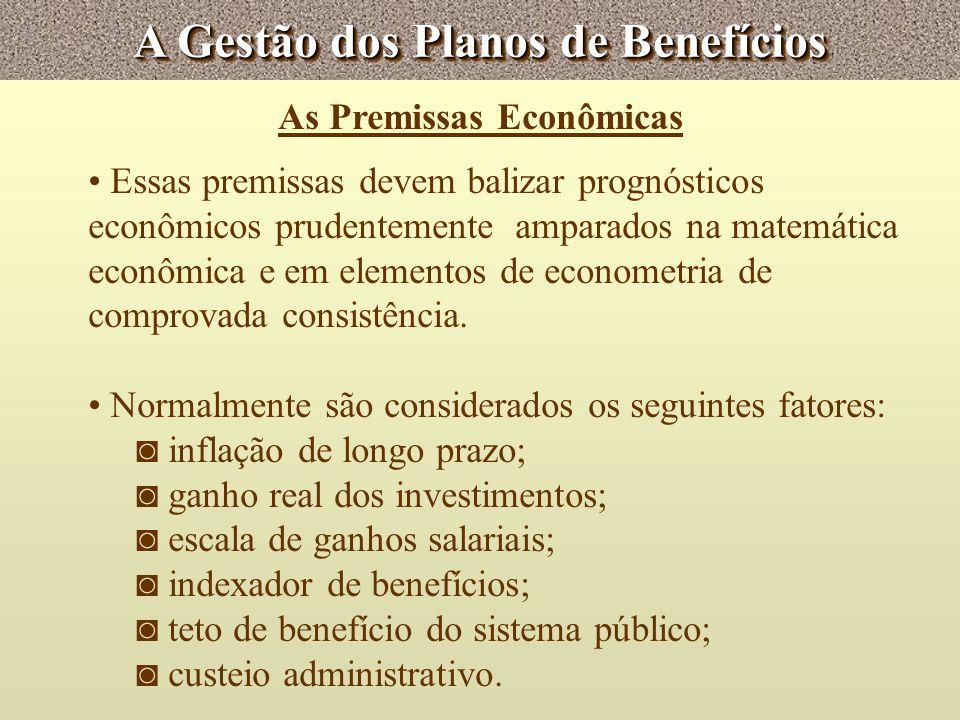 A Gestão dos Planos de Benefícios As Premissas Econômicas Essas premissas devem balizar prognósticos econômicos prudentemente amparados na matemática