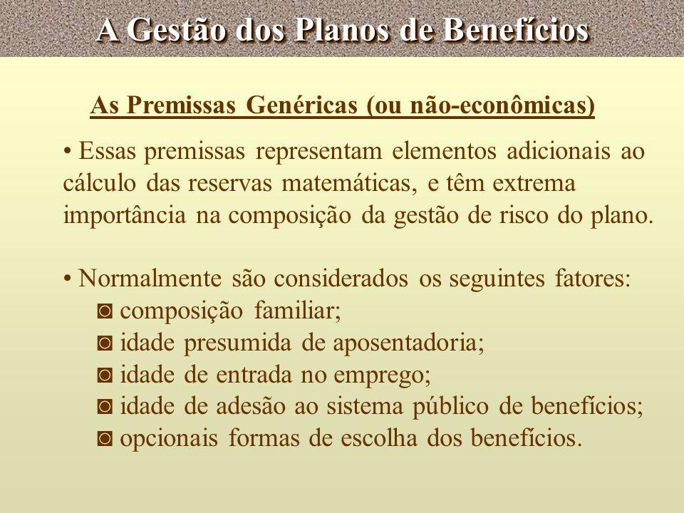 A Gestão dos Planos de Benefícios As Premissas Genéricas (ou não-econômicas) Essas premissas representam elementos adicionais ao cálculo das reservas