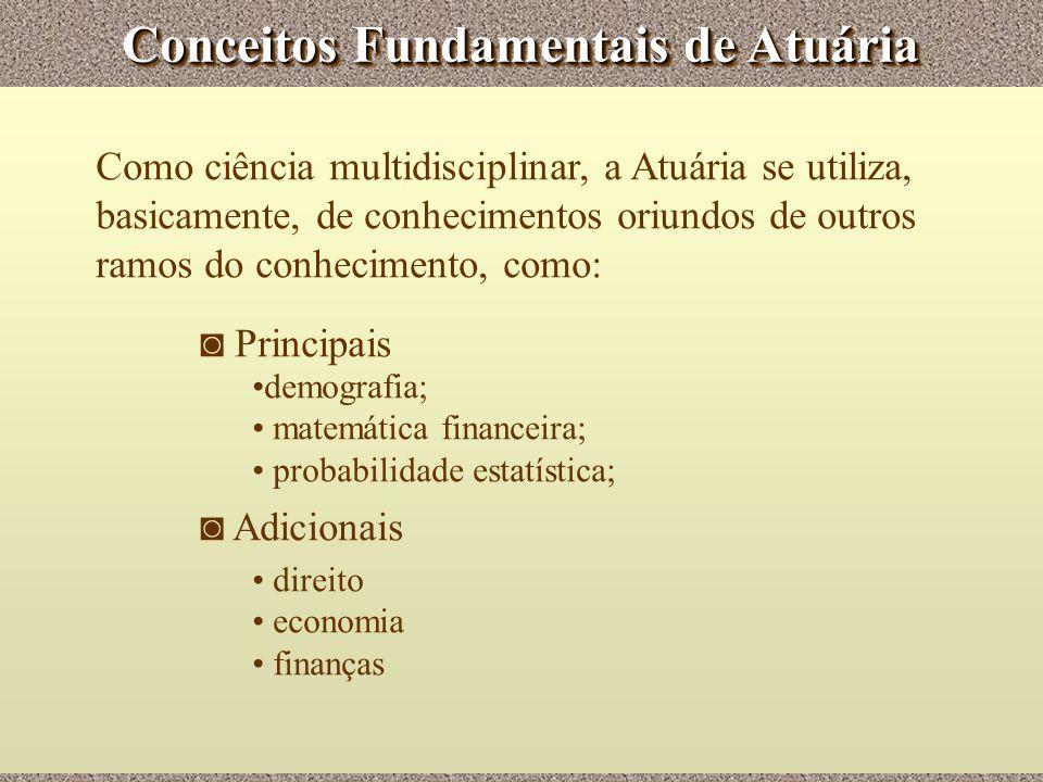 Conceitos Fundamentais de Atuária Como ciência multidisciplinar, a Atuária se utiliza, basicamente, de conhecimentos oriundos de outros ramos do conhe