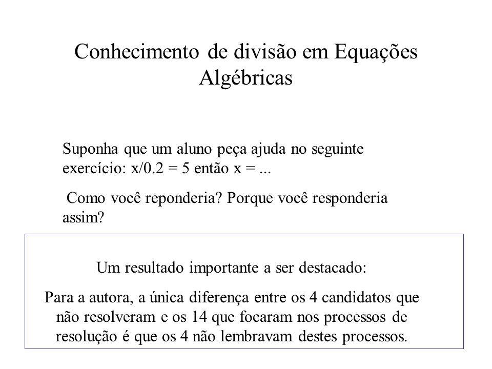 Conhecimento de divisão em Equações Algébricas Suponha que um aluno peça ajuda no seguinte exercício: x/0.2 = 5 então x =... Como você reponderia? Por