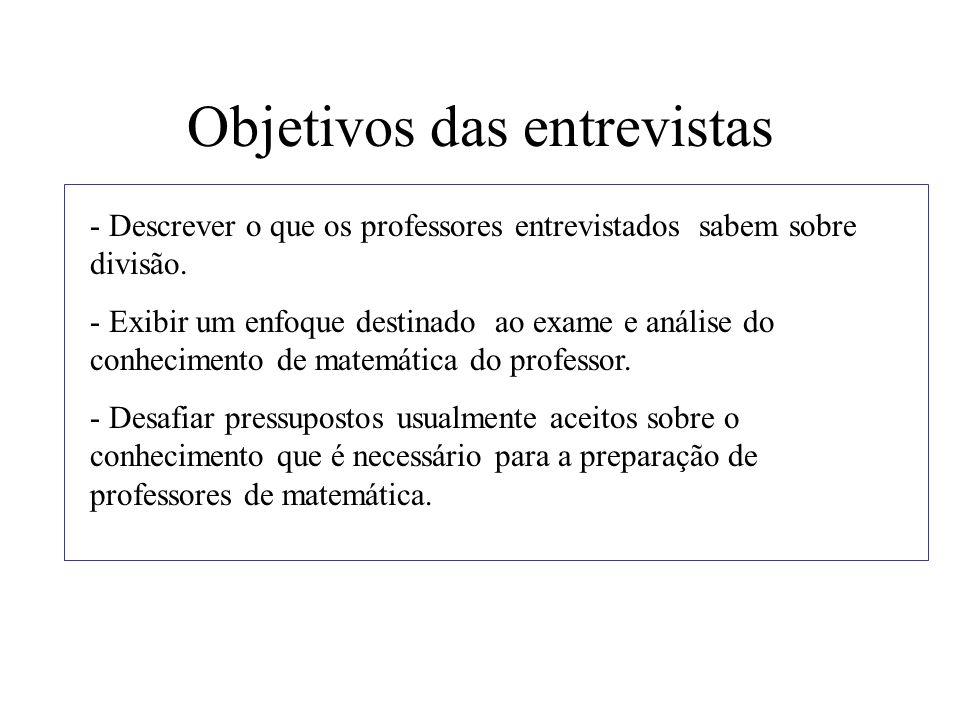 Objetivos das entrevistas - Descrever o que os professores entrevistados sabem sobre divisão. - Exibir um enfoque destinado ao exame e análise do conh