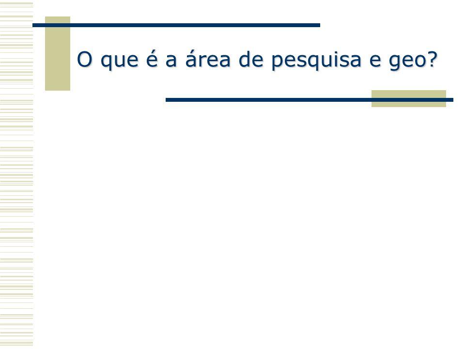 O que é a área de pesquisa e geo?