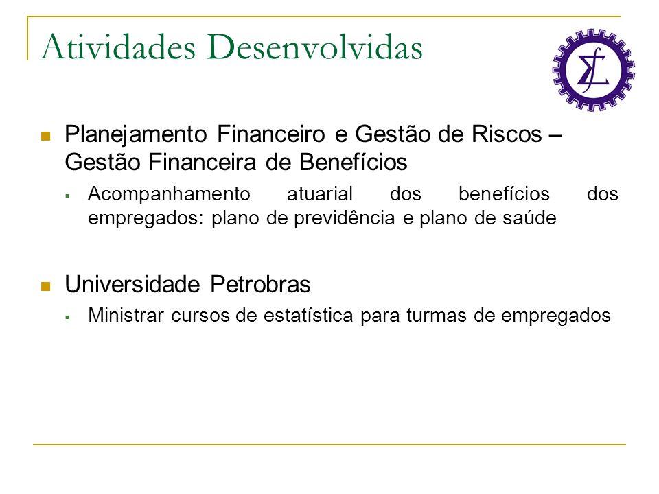 Atividades Desenvolvidas Planejamento Financeiro e Gestão de Riscos – Gestão Financeira de Benefícios Acompanhamento atuarial dos benefícios dos empre