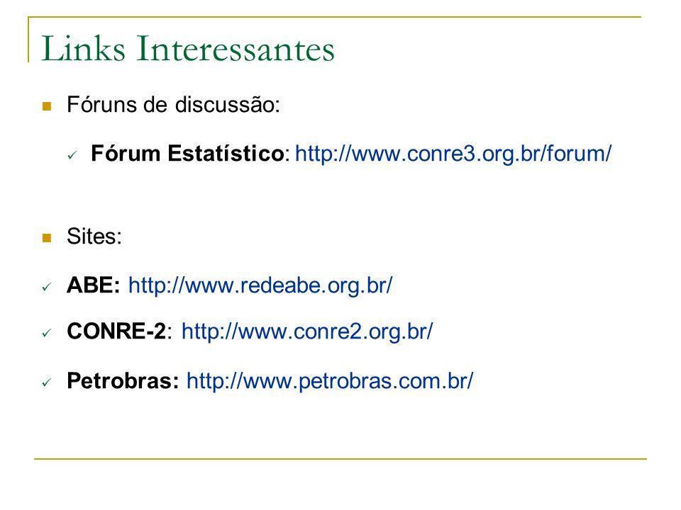 Links Interessantes Fóruns de discussão: Fórum Estatístico: http://www.conre3.org.br/forum/ Sites: ABE: http://www.redeabe.org.br/ CONRE-2: http://www