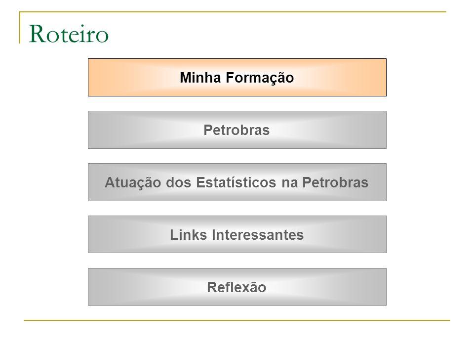 Minha Formação Petrobras Atuação dos Estatísticos na Petrobras Links Interessantes Reflexão Roteiro