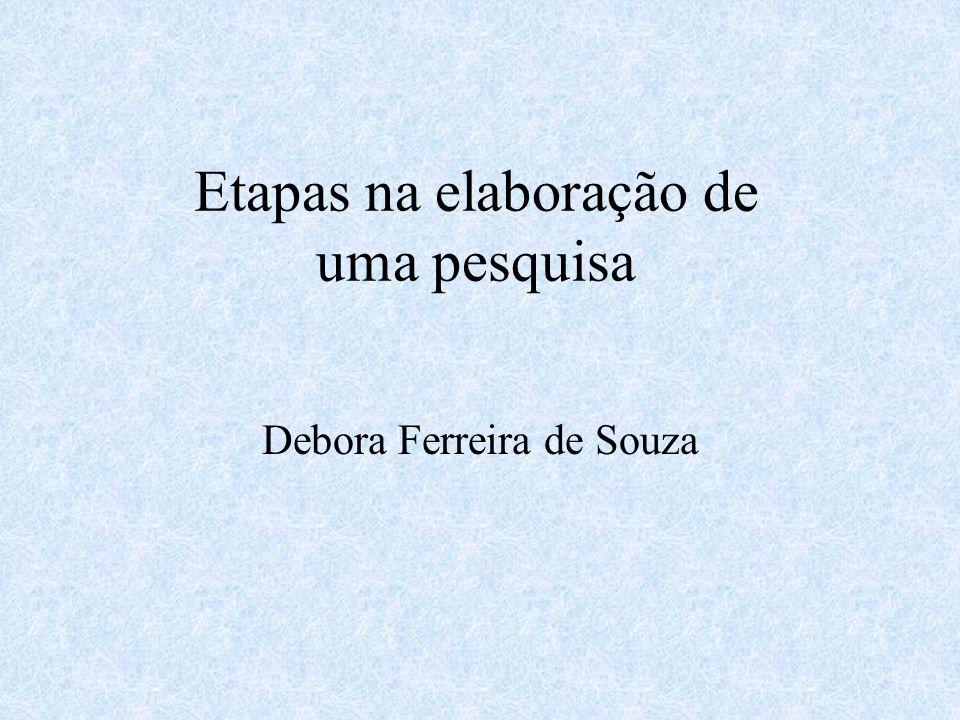 Etapas na elaboração de uma pesquisa Debora Ferreira de Souza