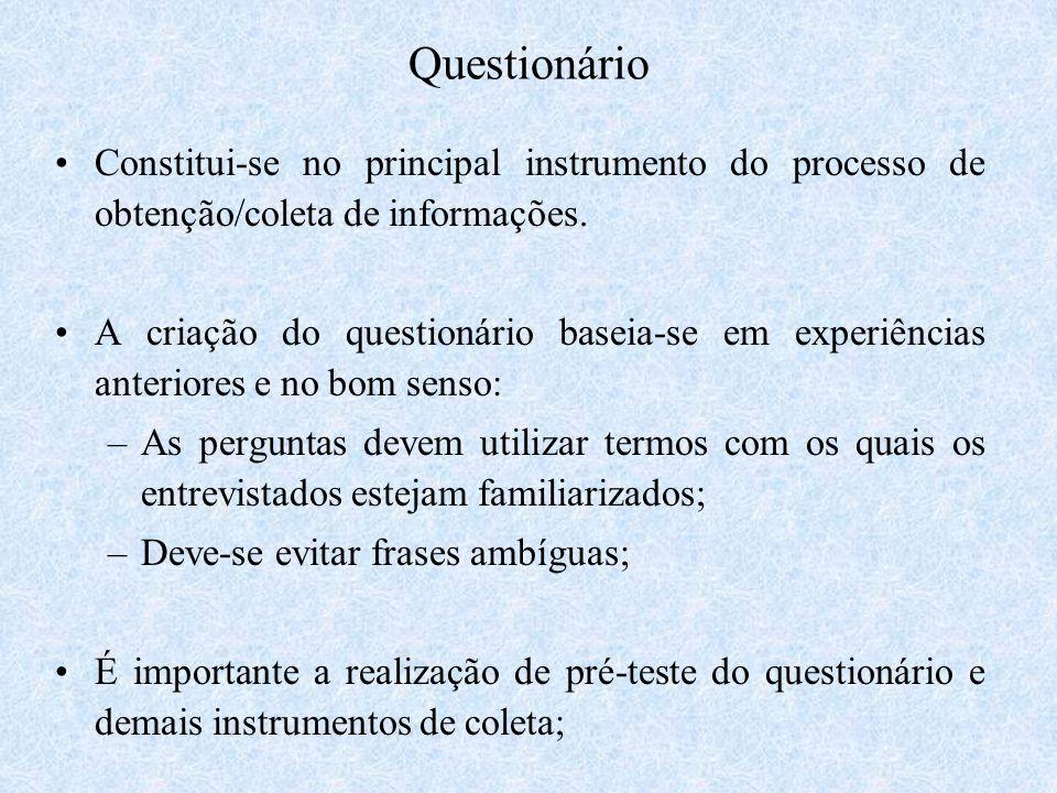 Questionário Constitui-se no principal instrumento do processo de obtenção/coleta de informações. A criação do questionário baseia-se em experiências