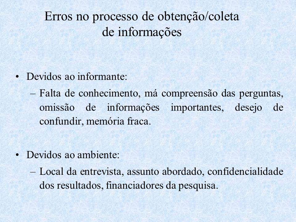 Erros no processo de obtenção/coleta de informações Devidos ao informante: –Falta de conhecimento, má compreensão das perguntas, omissão de informaçõe