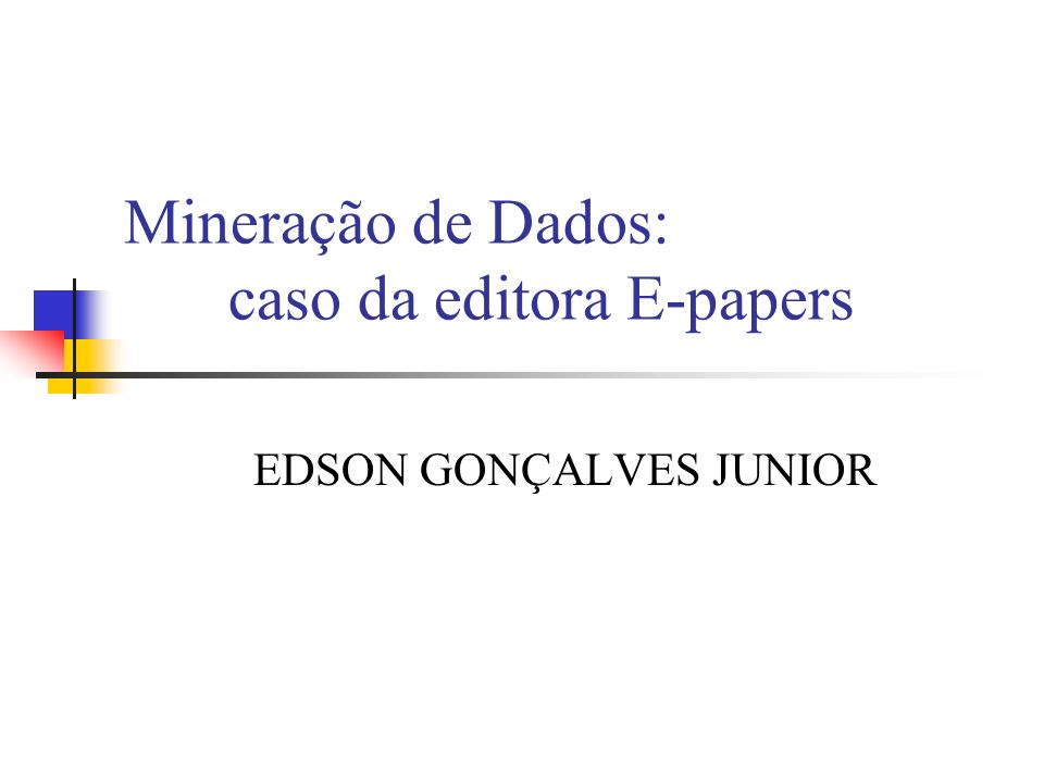 Mineração de Dados: caso da editora E-papers EDSON GONÇALVES JUNIOR