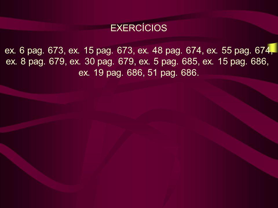 EXERCÍCIOS ex. 6 pag. 673, ex. 15 pag. 673, ex. 48 pag. 674, ex. 55 pag. 674, ex. 8 pag. 679, ex. 30 pag. 679, ex. 5 pag. 685, ex. 15 pag. 686, ex. 19