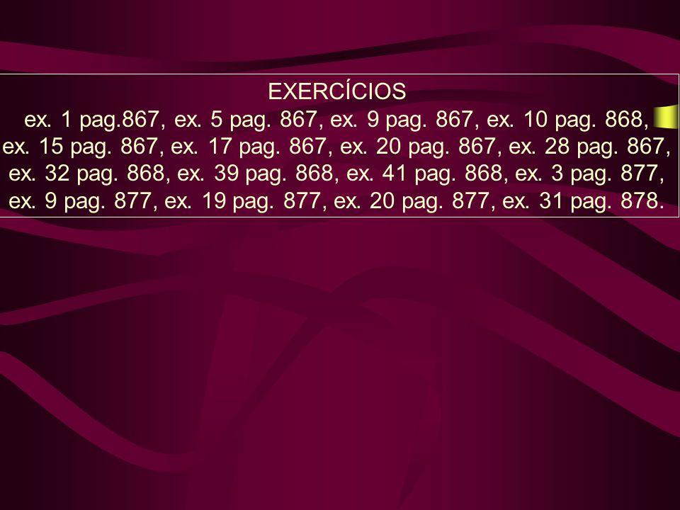 EXERCÍCIOS ex. 1 pag.867, ex. 5 pag. 867, ex. 9 pag. 867, ex. 10 pag. 868, ex. 15 pag. 867, ex. 17 pag. 867, ex. 20 pag. 867, ex. 28 pag. 867, ex. 32