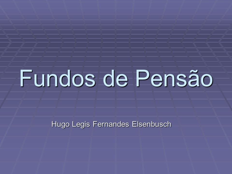 Fundos de Pensão Hugo Legis Fernandes Elsenbusch