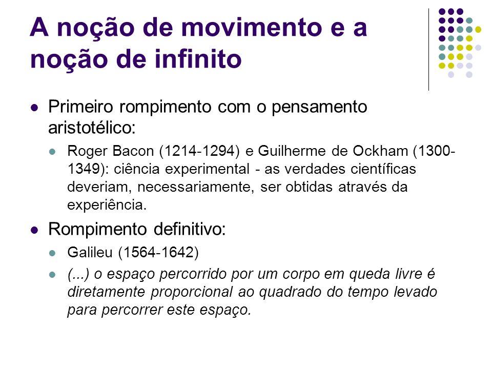 A noção de movimento e a noção de infinito Primeiro rompimento com o pensamento aristotélico: Roger Bacon (1214-1294) e Guilherme de Ockham (1300- 134