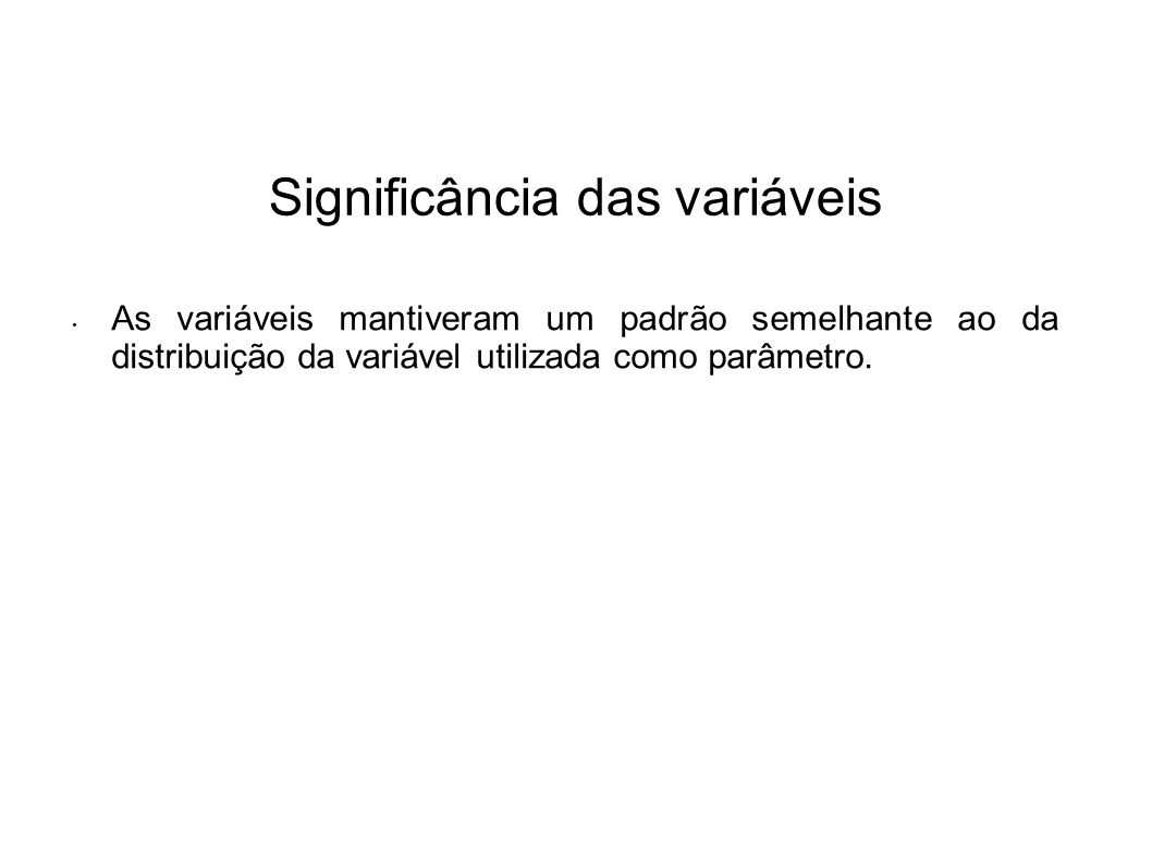 Significância das variáveis As variáveis mantiveram um padrão semelhante ao da distribuição da variável utilizada como parâmetro.