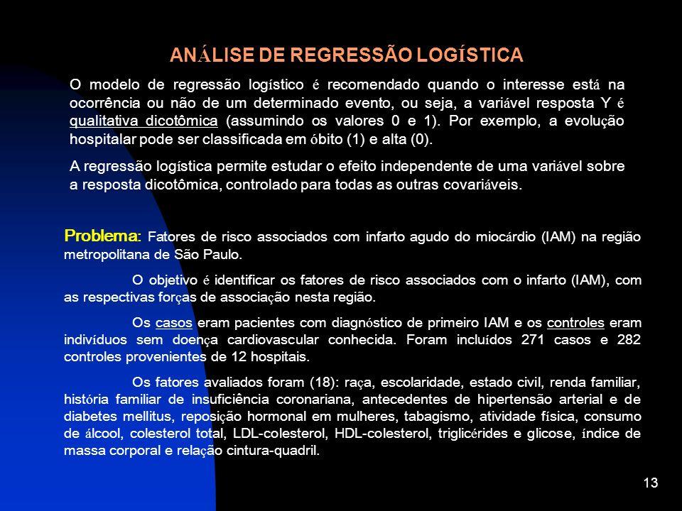 13 AN Á LISE DE REGRESSÃO LOG Í STICA O modelo de regressão log í stico é recomendado quando o interesse est á na ocorrência ou não de um determinado