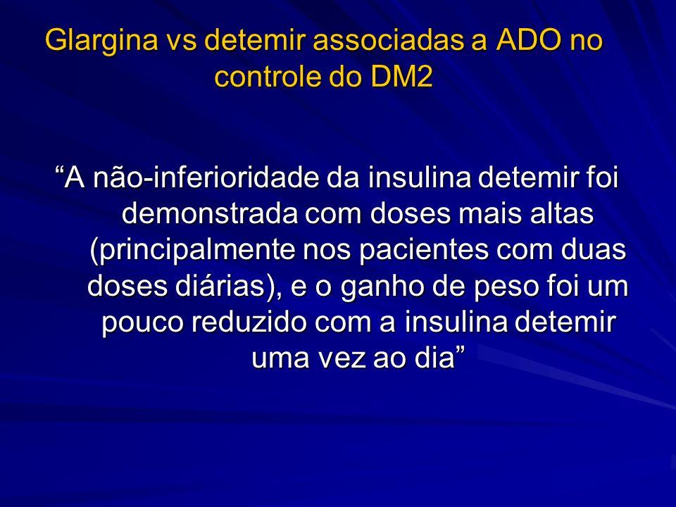 Glargina vs detemir associadas a ADO no controle do DM2 A não-inferioridade da insulina detemir foi demonstrada com doses mais altas (principalmente n