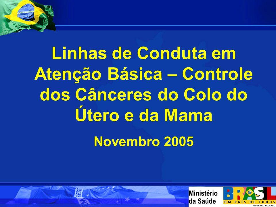 Linhas de Conduta em Atenção Básica – Controle dos Cânceres do Colo do Útero e da Mama Novembro 2005