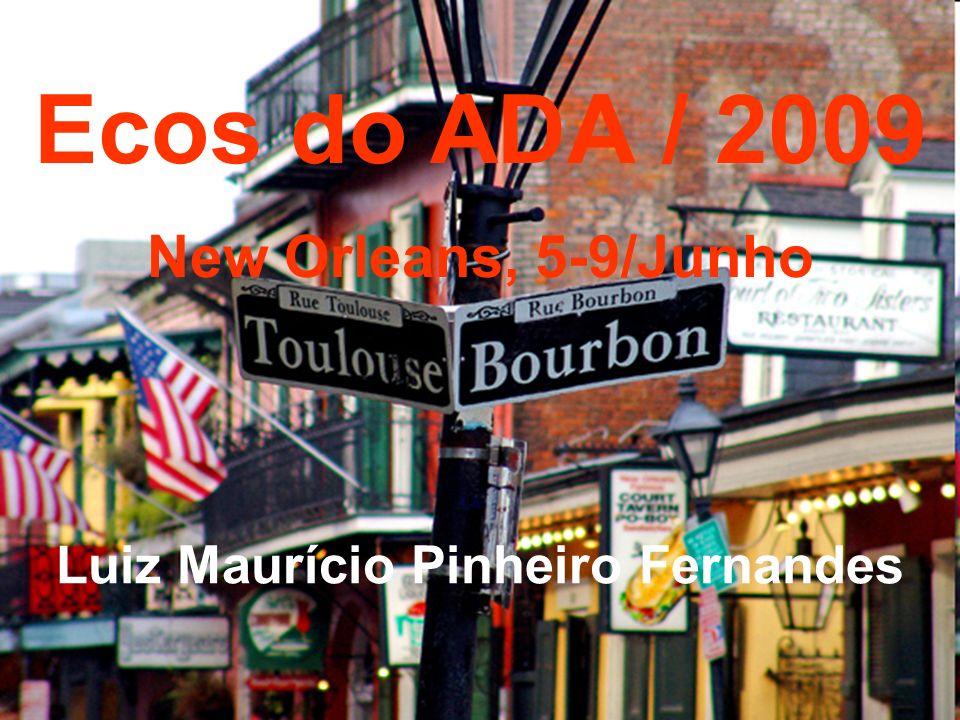 Ecos do ADA / 2009 New Orleans, 5-9/Junho Luiz Maurício Pinheiro Fernandes