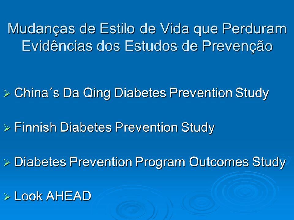 Mudanças de Estilo de Vida que Perduram Evidências dos Estudos de Prevenção China´s Da Qing Diabetes Prevention Study China´s Da Qing Diabetes Prevent
