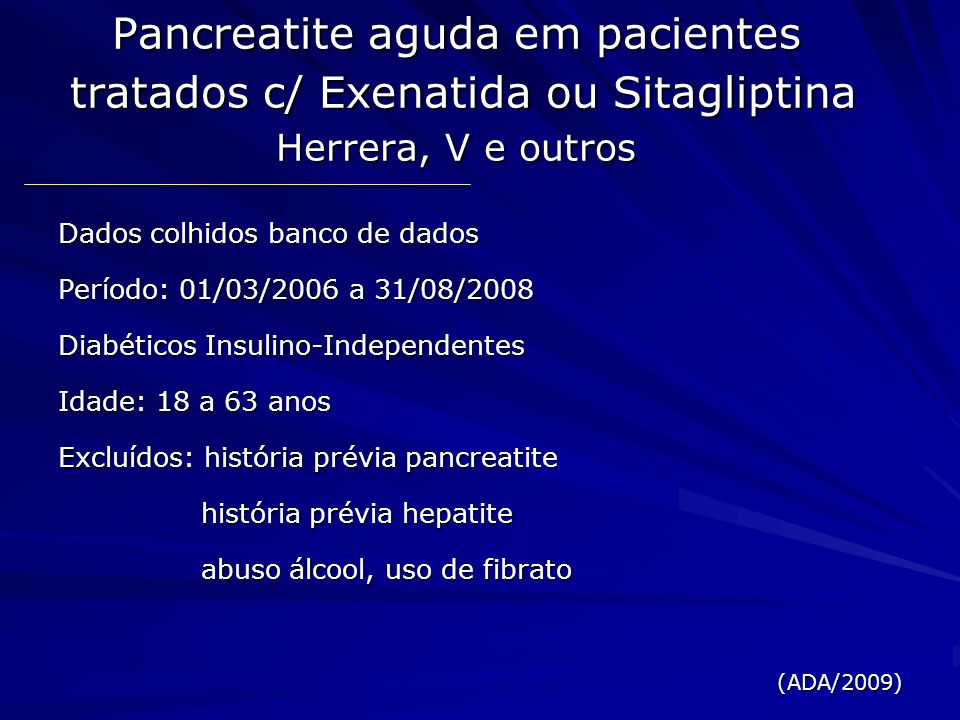 Pancreatite aguda em pacientes tratados c/ Exenatida ou Sitagliptina Herrera, V e outros Dados colhidos banco de dados Período: 01/03/2006 a 31/08/200