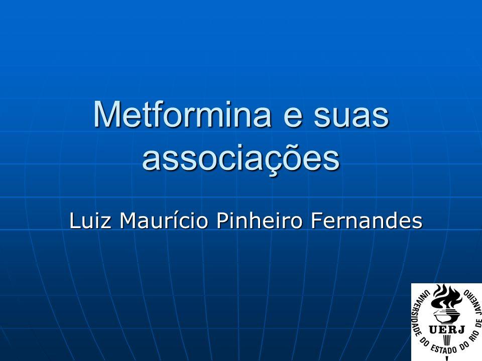 Metformina e suas associações Luiz Maurício Pinheiro Fernandes