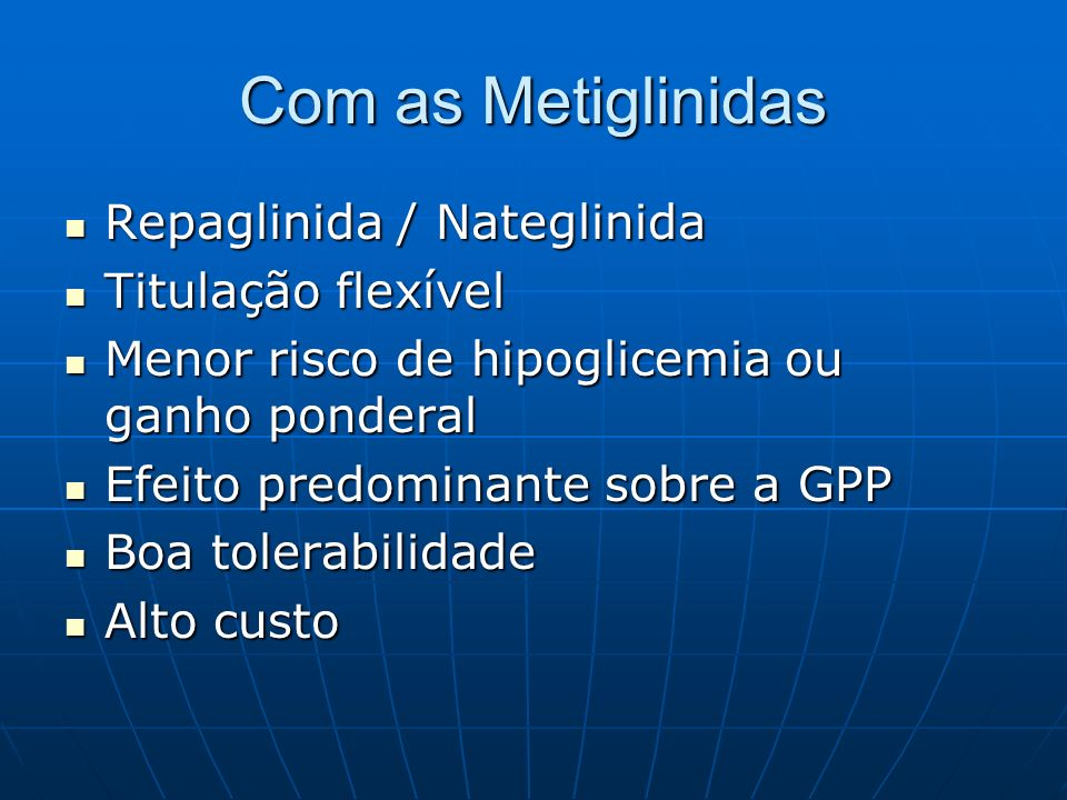 Com as Metiglinidas Repaglinida / Nateglinida Repaglinida / Nateglinida Titulação flexível Titulação flexível Menor risco de hipoglicemia ou ganho pon