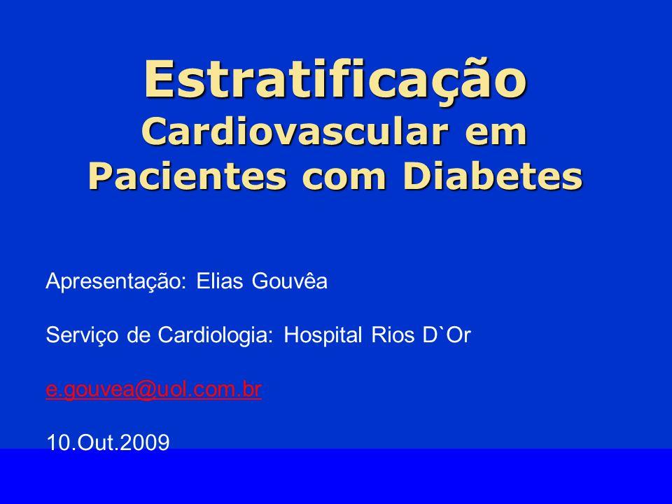 Slide Source Lipids Online Slide Library www.lipidsonline.org Apresentação: Elias Gouvêa Serviço de Cardiologia: Hospital Rios D`Or e.gouvea@uol.com.br 10.Out.2009 Estratificação Cardiovascular em Pacientes com Diabetes