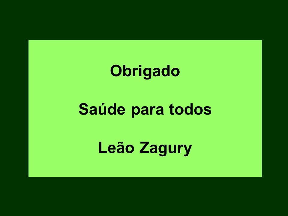 Obrigado Saúde para todos Leão Zagury
