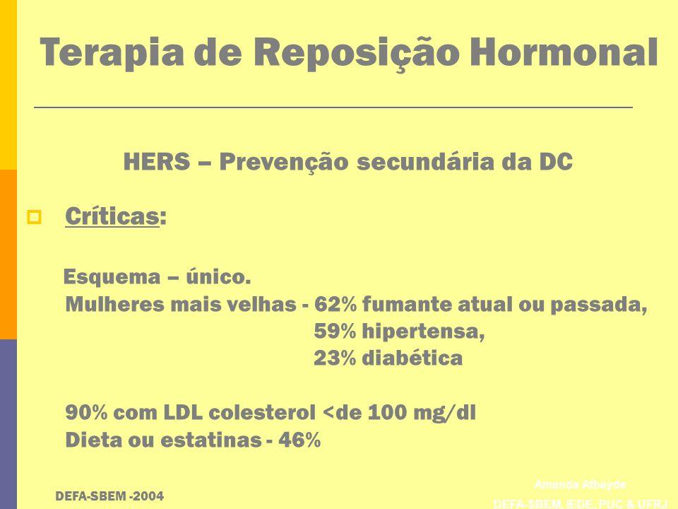 Amanda Athayde DEFA-SBEM, IEDE, PUC & UFRJ Terapia de Reposição Hormonal HERS – Prevenção secundária da DC Críticas: Esquema – único. Mulheres mais ve