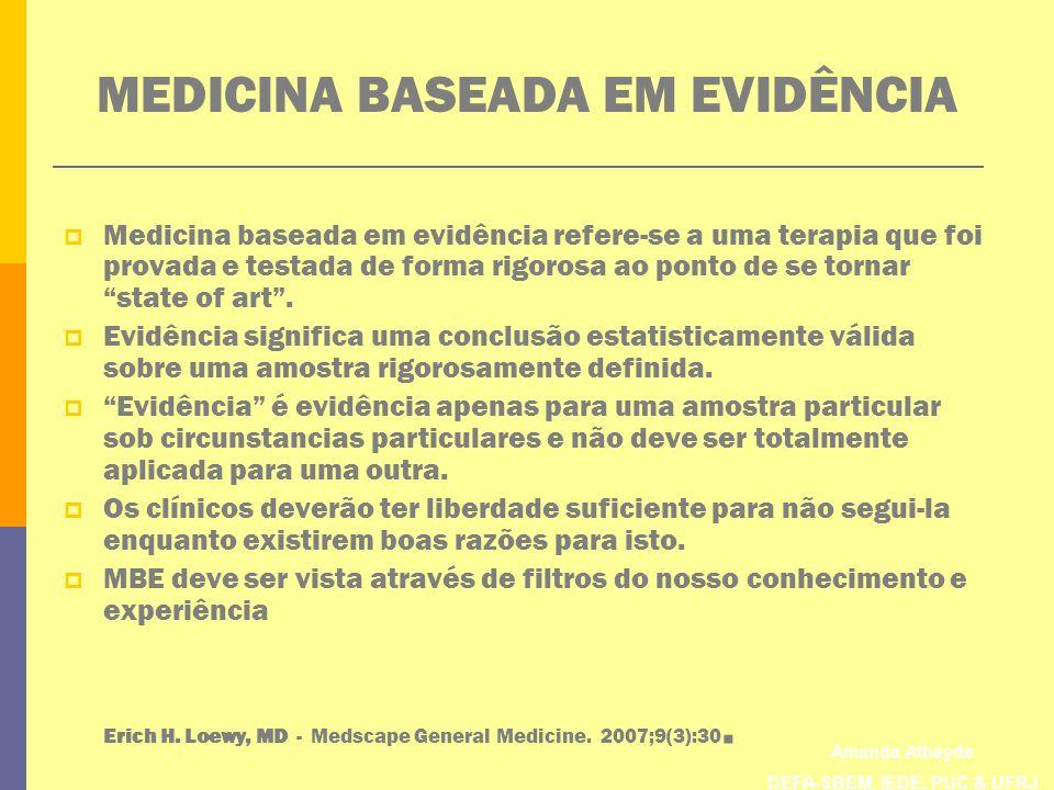 Amanda Athayde DEFA-SBEM, IEDE, PUC & UFRJ MEDICINA BASEADA EM EVIDÊNCIA Medicina baseada em evidência refere-se a uma terapia que foi provada e testa