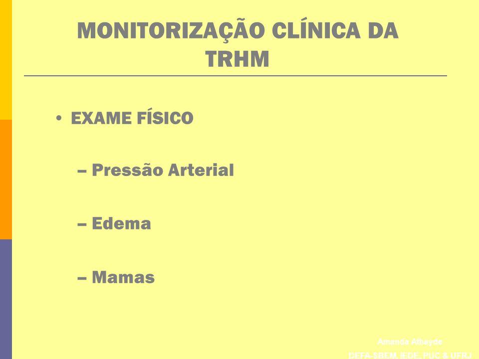 Amanda Athayde DEFA-SBEM, IEDE, PUC & UFRJ MONITORIZAÇÃO CLÍNICA DA TRHM EXAME FÍSICO –Pressão Arterial –Edema –Mamas