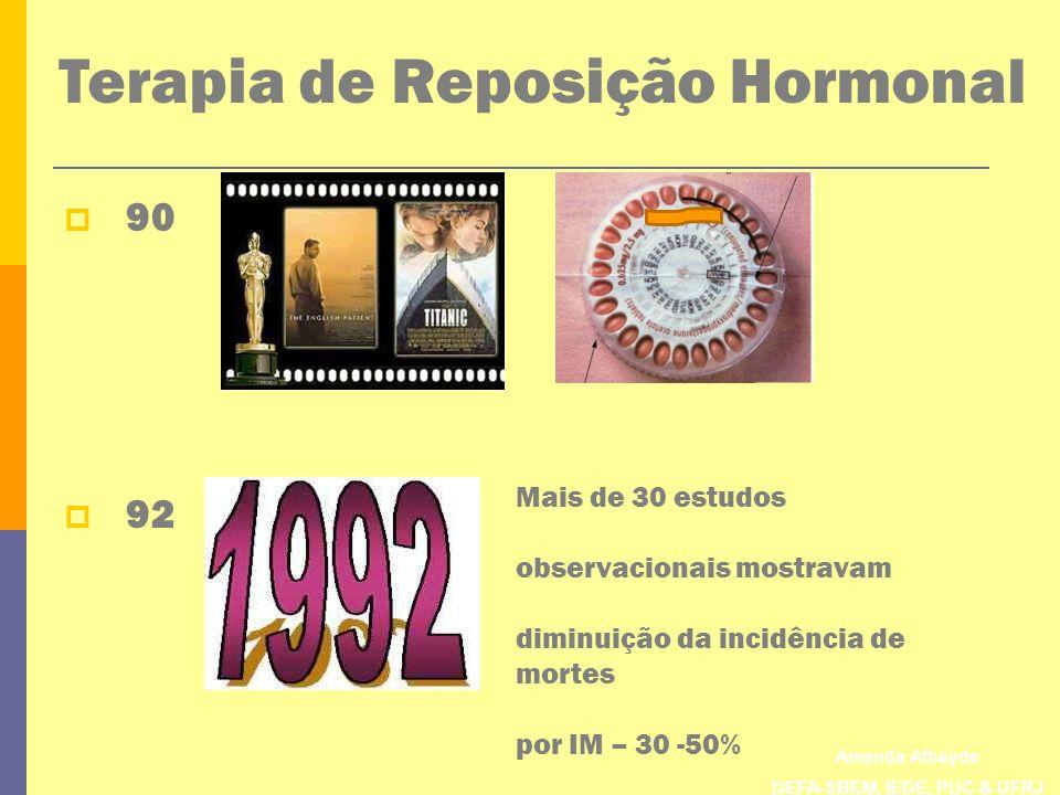 Amanda Athayde DEFA-SBEM, IEDE, PUC & UFRJ Terapia de Reposição Hormonal 90 92 Mais de 30 estudos observacionais mostravam diminuição da incidência de