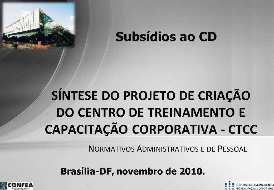 Superintendência de Programas e Projetos - SPP Período: Novembro/2010 N ORMATIVOS A DMINISTRATIVOS E DE P ESSOAL SÍNTESE DO PROJETO DE CRIAÇÃO DO CENTRO DE TREINAMENTO E CAPACITAÇÃO CORPORATIVA - CTCC Brasília-DF, novembro de 2010.